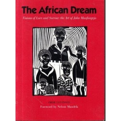 The African Dream - Visions of Love and Sorrow the Art of John Muafangejo