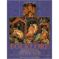 Folklore: An Encyclopedia of Beliefs, Customs, Tales, Music and Art Vols 1&2