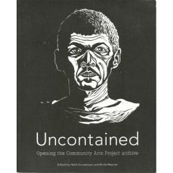 Uncontained: Opening the Community Arts Project Archive