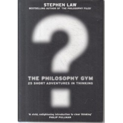 The Philosophy Gym - 25 Short Adventures in Thinking