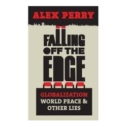 Falling Off the Edge: Globalization, World Peace and Other Lies
