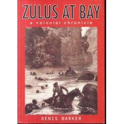 Zulus at Bay: A Colonial Chronicle (Signed)