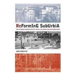 Reforming Suburbia: The Planned Communities Of Irvine, Columbia, And The Woodlands