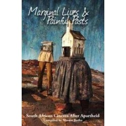 Marginal Lives and Painful Pasts: South African Cinema After Apartheid