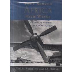 They Served Africa with Wings: 60 Years of Aviation in Central Africa (Signed by House)