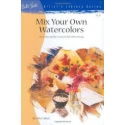 Mix Your Own Watercolors (Artist's Library Series 27)
