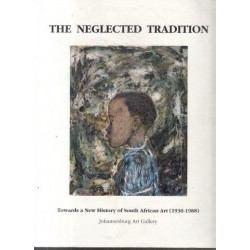 The Neglected Tradition: Towards a New History of South African Art