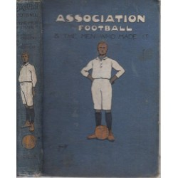 Association Football And The Men Who Made It (Volume III)