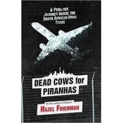Dead Cows for Piranhas - A Perilous Journey Inside the Drug Trade
