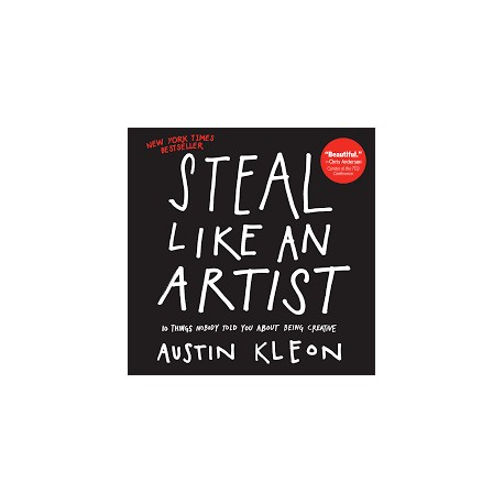 Steal Like An Artist - 10 Things Nobody Told You About Being Creative
