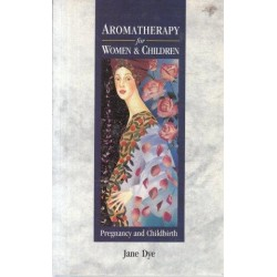 Aromatherapy For Women And Children: Pregnancy And Childbirth