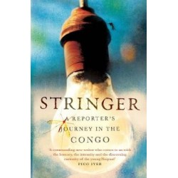 Stringer - A Reporter's Journey in the Congo
