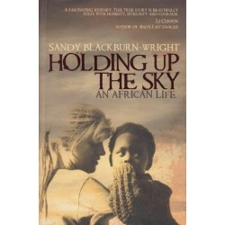 Holding Up the Sky. An African Life.