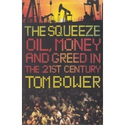 The Squeeze. Oil, Money and Greed in the 21st Century