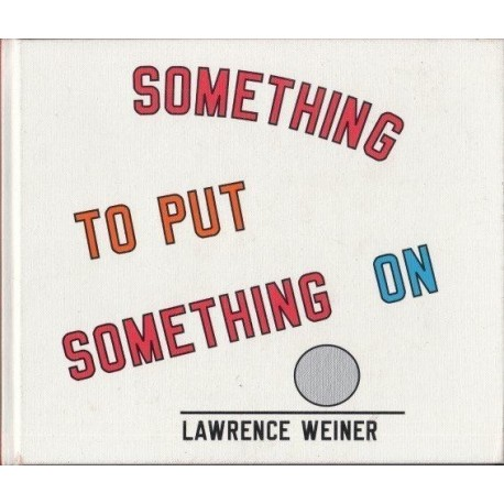 Lawrence Weiner: Something To Put Something On