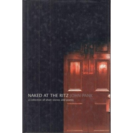 Naked at the Ritz. A Collection of Short Stories and Poetry (Signed)
