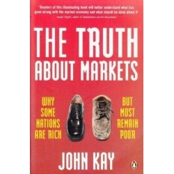The Truth About Markets : Why Some Countries Are Rich And Others Remain Poor