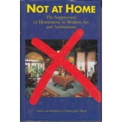 Not At Home: The Suppression Of Domesticity In Modern Art And Architecture