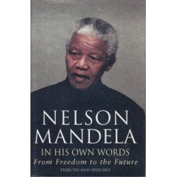 Nelson Mandela. In His Own Words: From Freedom To The Future