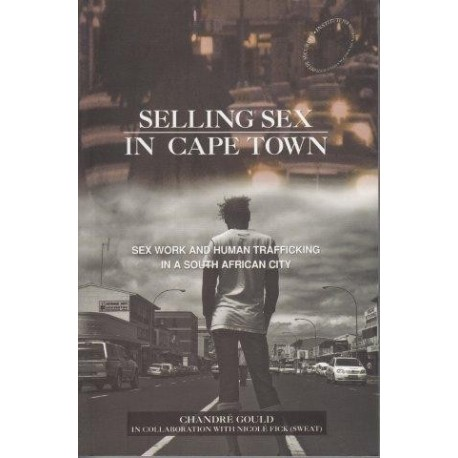 Selling Sex in Cape Town-Sex Work & Human Trafficking in a South African City