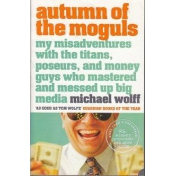 Autumn Of The Moguls: My Misadventures With The Titans, Poseurs...