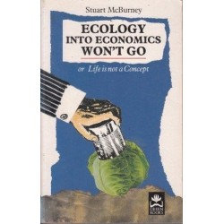 Ecology into Economics Won't Go: Or Life Is Not a Concept