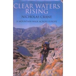 Clear Waters Rising. A Mountain Walk Across Europe