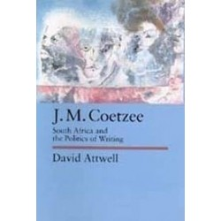 J. M. Coetzee: South Africa and the Politics of Writing
