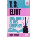 T.S. Eliot The Man & his Works