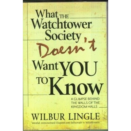 Lingle Wilbur What The Watchtower Society Doesn't Want You To Know