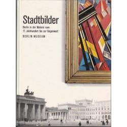 Stadtbilder. Berlin in der Malerei vom 17. Jahrhundert bis zur Gegenwart