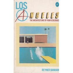 Los Angeles. The Architecture of Four Ecologies