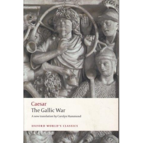 The Gallic War: Seven Commentaries On The Gallic War With An Eighth Commentary By Aulus Hirtius