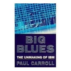Big Blues. The Unmaking of IBM