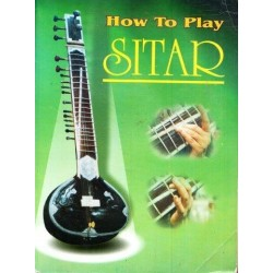 How to Play Sitar: Seven Days Fabulous Course to Learn to Play Sitar for Music Lovers