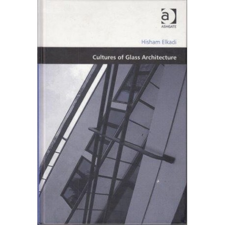 Cultures Of Glass Architecture (Design And The Built Environment)