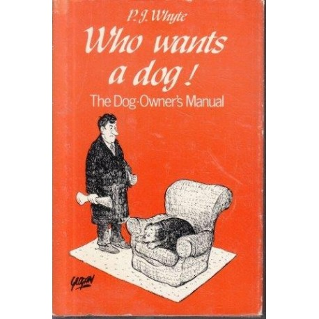 Who Wants a Dog! The Dog-Owner's Manual