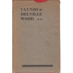 Ulundi to Delville Wood - the Life-story of Sir Henry Timson Lukin