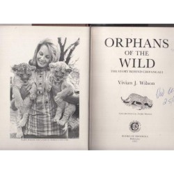 Orphans Of The Wild. The Story Behind Chipangali (Signed Copy)
