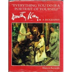 Everything You Do Is a Portrait of Yourself: Dorothy Kay a Biography