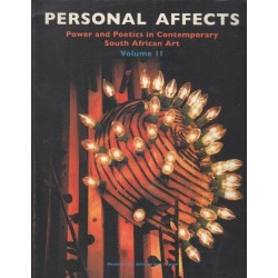 Personal Affects: Power and Poetics in Contemp South African Art Vol. 2