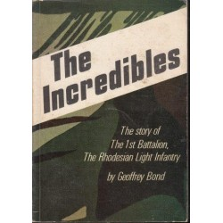 The Incredibles. The Story of the 1st Battalion. the Rhodesian Light Infantry
