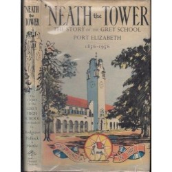 'Neath the Tower: The Story of the Grey School Port Elizabeth, 1856-1956