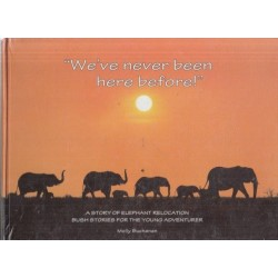 We've Never Been Here Before : A Story of Elephant Relocation, Bush Stories for the Young Adventurer
