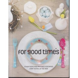 For Good Times - Stylish Plans and Printables for Parties Every Month of the Year