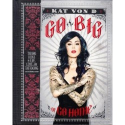 Go Big or Go Home - Taking Risks in Life, Love and Tattooing