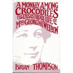 A Monkey Among Crocodiles: The Life, Loves And Lawsuits Of Mrs Georgina Weldon - A Disastrous Victorian