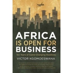 Africa Is Open For Business - Ten Years Of Game-Changing Headlines