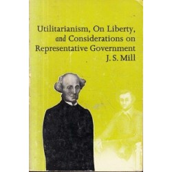 Utilitarianism, On Liberty, and On Considerations on Representative Government