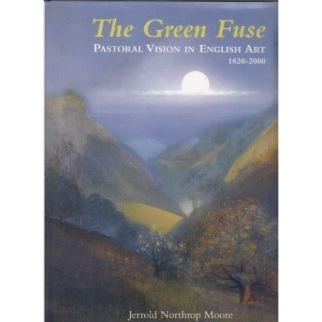 The Green Fuse: Pastoral Vision In English Art 1820-2000